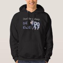 Don't Be a Sheep. Be Ewe! Sweatshirt