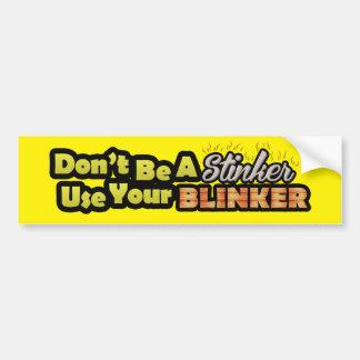Don't be a stinker use your blinker bumpersticker bumper sticker