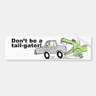 Don't be a tail-gator! bumper sticker