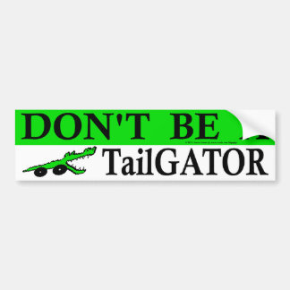 Don't Be A TailGator ! Car Bumper Sticker
