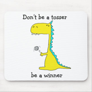 Don't be a tosser, be a winner mouse pad