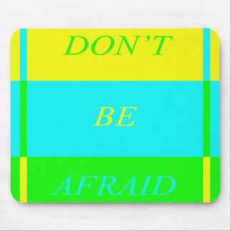 DON'T BE AFRAID Mousepad