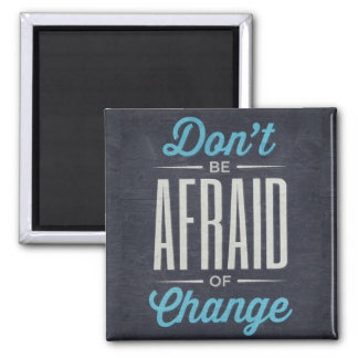 Don't Be Afraid Of Change Typography Quote Magnets