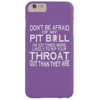 DON'T BE AFRAID OF MY PIT BULLS BARELY THERE iPhone 6 PLUS CASE