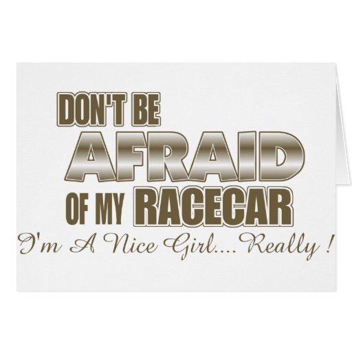Don't Be Afraid of My Racecar.... Greeting Card