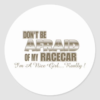 Don't Be Afraid of My Racecar.... Round Sticker
