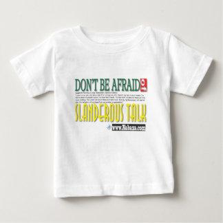 don't be afraid of slanderous talk baby T-Shirt