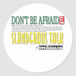 don't be afraid of slanderous talk classic round sticker