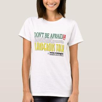 don't be afraid of slanderous talk T-Shirt