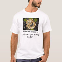 Don't be afraid of snakes T-Shirt