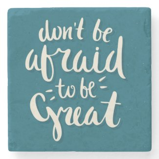 Don't be afraid to be great -Inspirational Coaster
