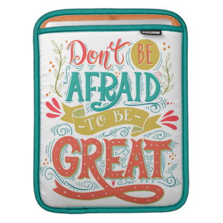 Don't Be Afraid To Be Great iPad Sleeve