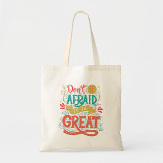 Don't Be Afraid To Be Great Tote Bag