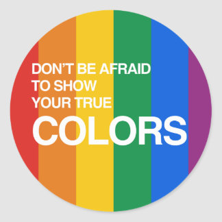 DON'T BE AFRAID TO SHOW YOUR TRUE COLORS ROUND STICKERS