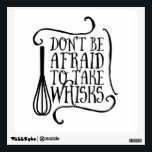 """Don&#39;t Be Afraid to Take Whisks Kitchen Quote Wall Sticker<br><div class=""""desc"""">Trendy kitchen wall art decal featuring a black and white mixing whisk with the quote &quot;Don&#39;t Be Afraid to Take Whisks&quot;. Would look adorable in a modern inspired kitchen!</div>"""