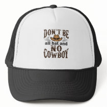 Don't Be All Hat and No Cowboy