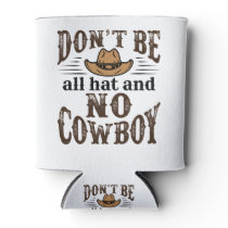 Don't Be All Hat and No Cowboy Can Cooler