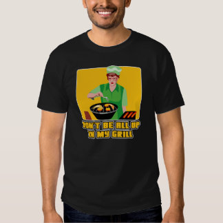 Don't Be All Up In My Grill Tee Shirt