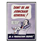 Don't Be An Armchair General! Be A Production Sold Post Cards