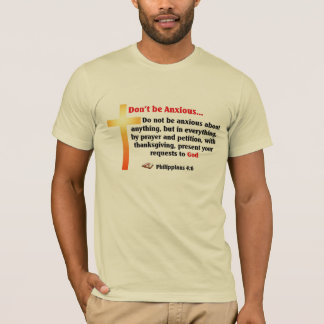 Don't be anxious T-Shirt