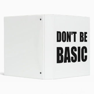 Dont Be Basic 3 Ring Binder
