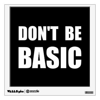 Dont Be Basic Wall Decal