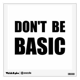Dont Be Basic Wall Sticker
