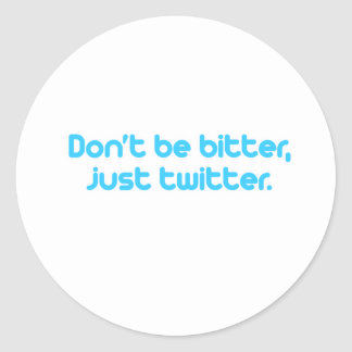 Don't be bitter just twitter round stickers