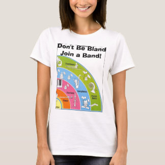 Don't Be Bland Join a Band! T-Shirt