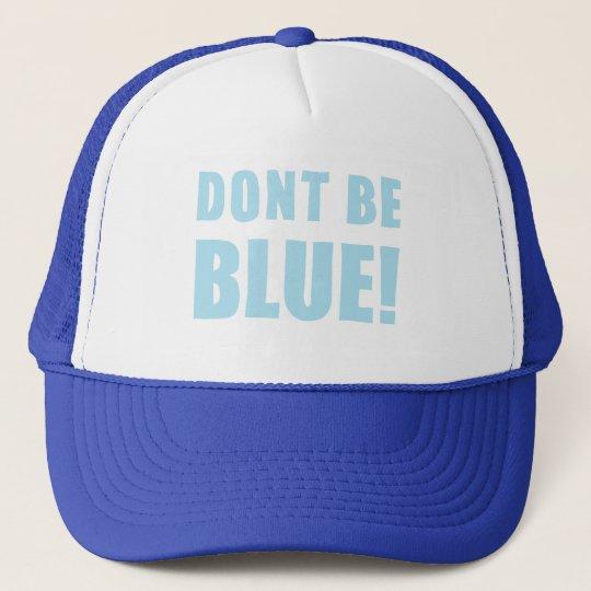 Don't be blue trucker hat