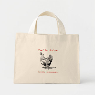 Don't be chicken - save the environment. mini tote bag