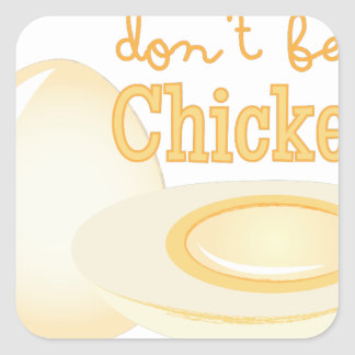 Don't Be Chicken Square Sticker
