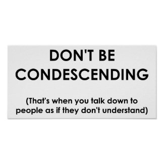 Don't Be Condescending Funny Poster