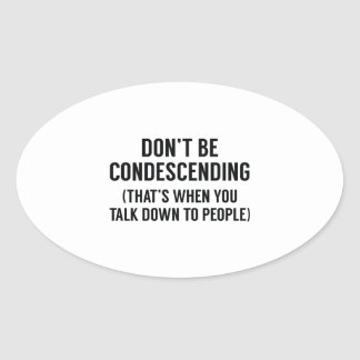 Don't Be Condescending Oval Sticker