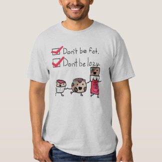 Don't Be Fat. Don't Be Lazy. T-Shirt
