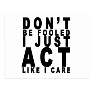 dont be fooled i just act like i care shirt B.png Postcard