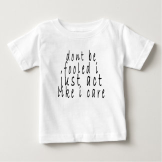 dont be fooled i just act like i care shirt.png baby T-Shirt