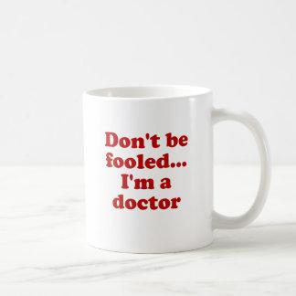Don't Be Fooled... I'm a Doctor Coffee Mug