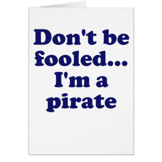 Don't Be Fooled... I'm a Pirate Card