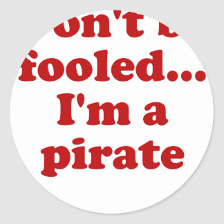 Don't Be Fooled... I'm a Pirate Classic Round Sticker