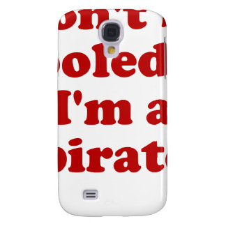 Don't Be Fooled... I'm a Pirate Galaxy S4 Cover