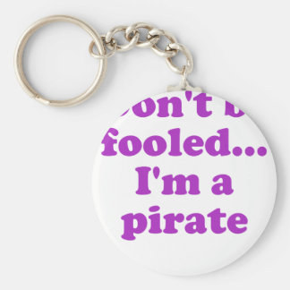 Don't Be Fooled... I'm a Pirate Keychain