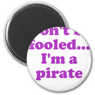 Don't Be Fooled... I'm a Pirate Magnet