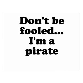 Don't Be Fooled... I'm a Pirate Postcard