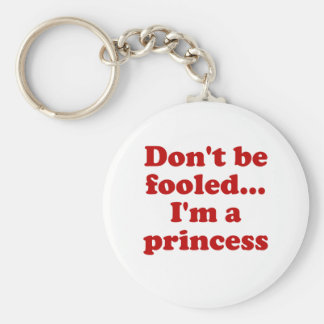 Dont be fooled... Im a princess Keychain