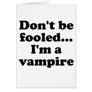 Dont be fooled... Im a vampire Greeting Card