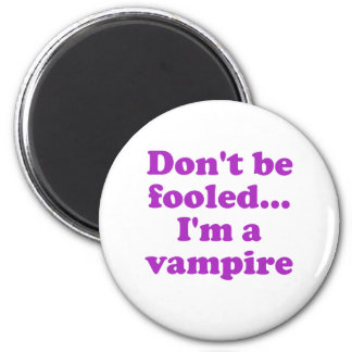 Dont be fooled... im a vampire. magnet