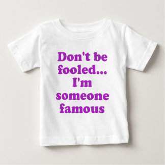Dont be fooled... Im someone famous Baby T-Shirt