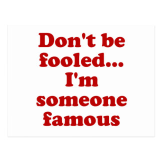 Dont be fooled... Im someone famous Postcard
