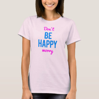 Don't Be Happy Worry - Confusing Shirt